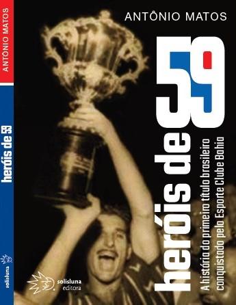 Capa do livro, produzida pelos designs Enéas Guerra e Elaine Quirelli, da 'Solisluna', em cima de uma foto (de autor desconhecido) do capitão Beto, do Bahia, erguendo o troféu de campeão da I Taça Brasil.